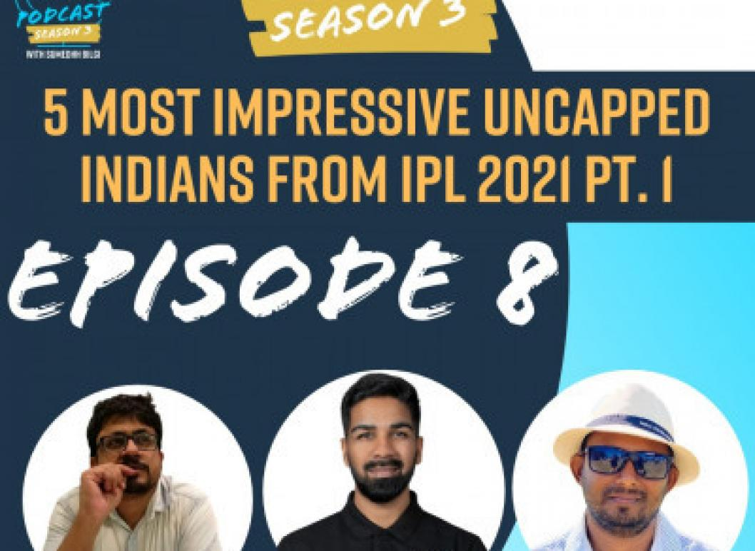 S3 E8: Self-belief & Skill Set - Uncapped Indian Players Have Got It All!