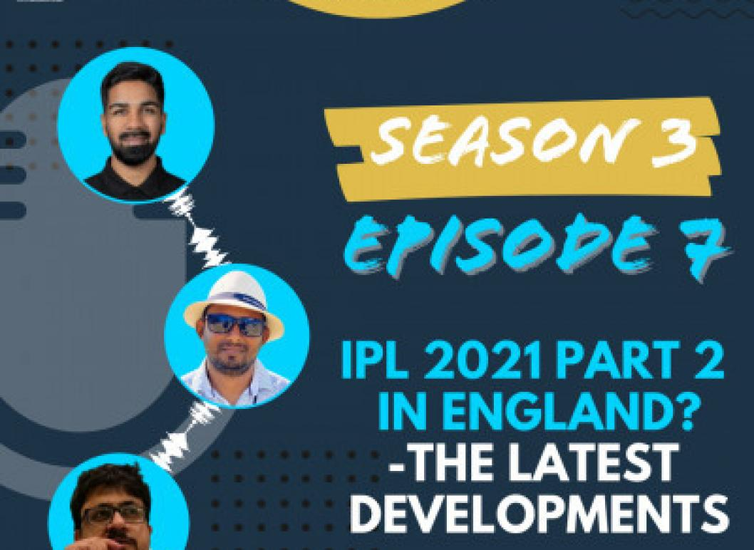 S3 E7: The logistical nightmare ahead of IPL 2021 pt.2 & T20 World Cup